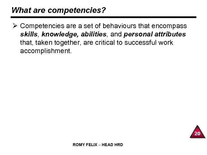 What are competencies? Ø Competencies are a set of behaviours that encompass skills, knowledge,