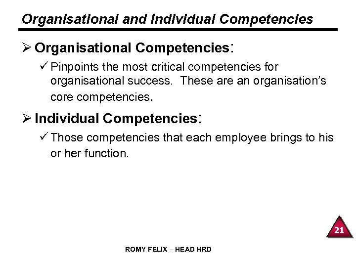 Organisational and Individual Competencies Ø Organisational Competencies: ü Pinpoints the most critical competencies for
