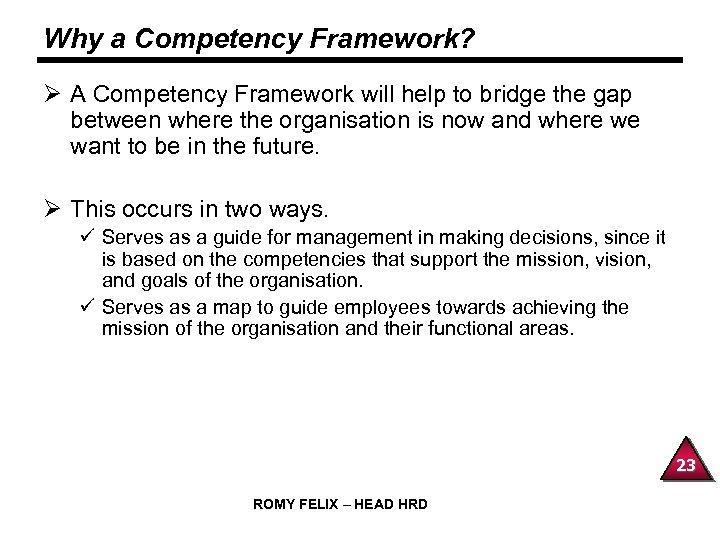 Why a Competency Framework? Ø A Competency Framework will help to bridge the gap