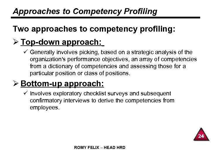 Approaches to Competency Profiling Two approaches to competency profiling: Ø Top-down approach: ü Generally