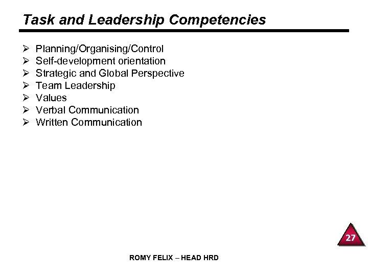 Task and Leadership Competencies Ø Ø Ø Ø Planning/Organising/Control Self-development orientation Strategic and Global