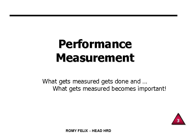 Performance Measurement What gets measured gets done and … What gets measured becomes important!