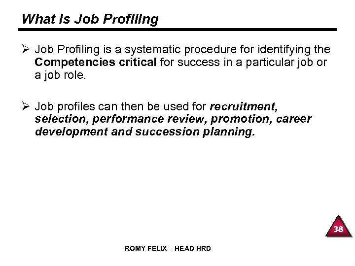 What is Job Profiling Ø Job Profiling is a systematic procedure for identifying the