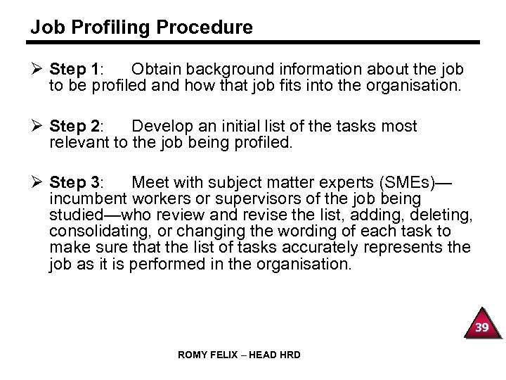 Job Profiling Procedure Ø Step 1: Obtain background information about the job to be
