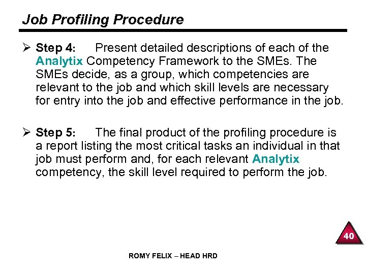 Job Profiling Procedure Ø Step 4: Present detailed descriptions of each of the Analytix
