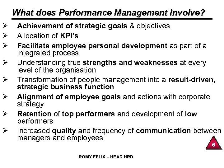 What does Performance Management Involve? Ø Ø Ø Ø Achievement of strategic goals &
