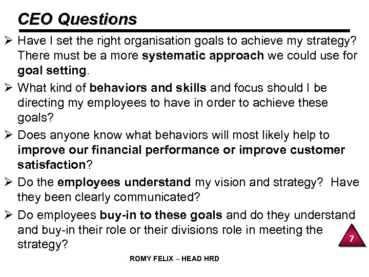 CEO Questions Ø Have I set the right organisation goals to achieve my strategy?