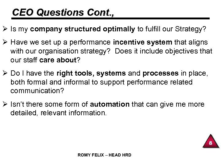 CEO Questions Cont. , Ø Is my company structured optimally to fulfill our Strategy?