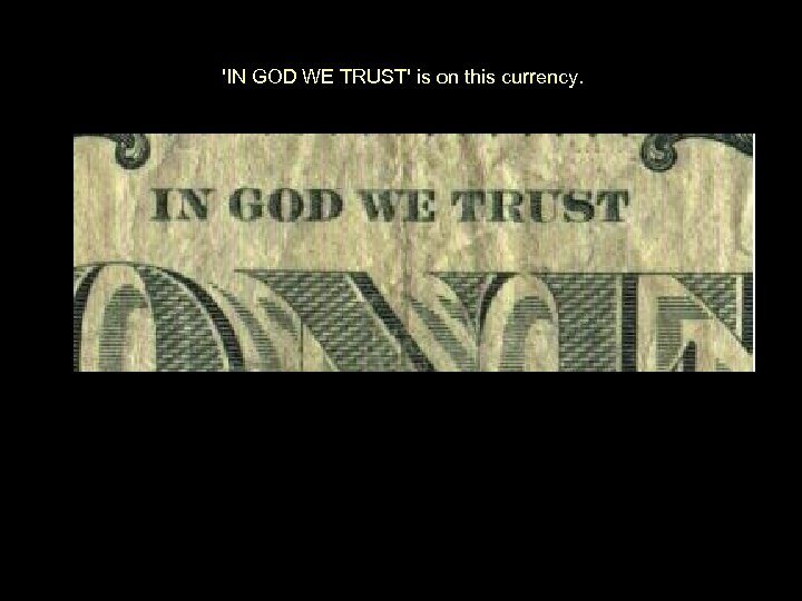 'IN GOD WE TRUST' is on this currency.