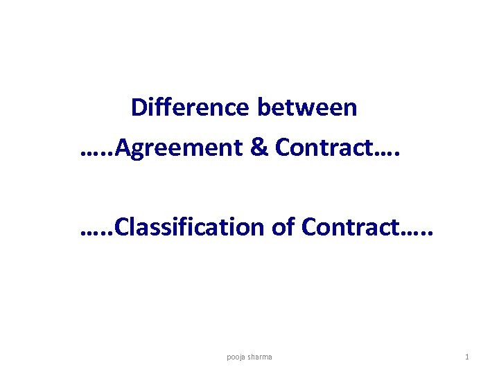 Difference between …. . Agreement & Contract…. …. . Classification of Contract…. .