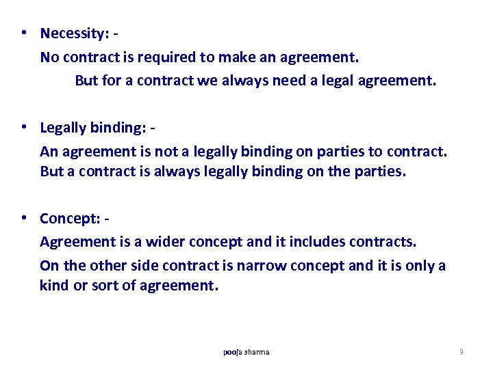 • Necessity: No contract is required to make an agreement. But for a