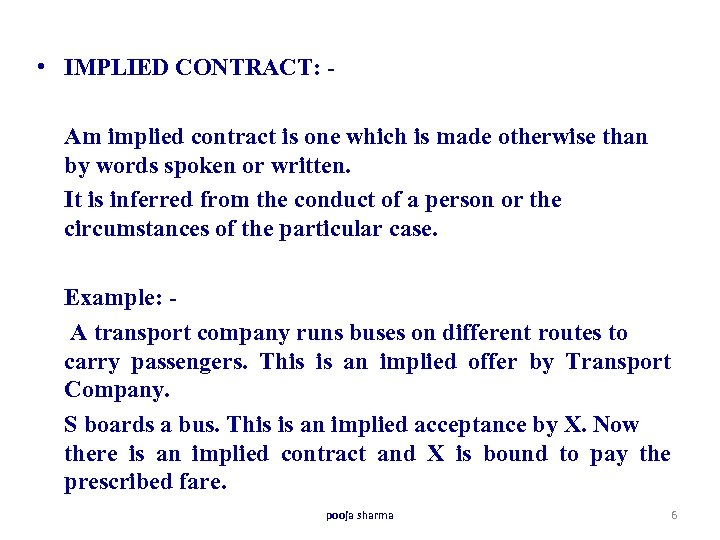 • IMPLIED CONTRACT: Am implied contract is one which is made otherwise than