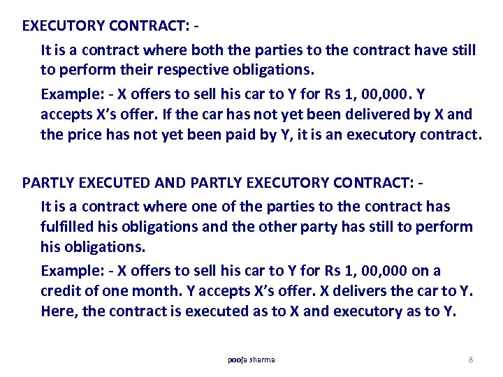 EXECUTORY CONTRACT: - It is a contract where both the parties to the contract