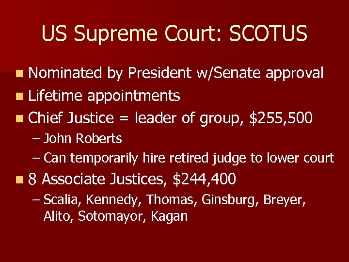 US Supreme Court: SCOTUS n Nominated by President w/Senate approval n Lifetime appointments n