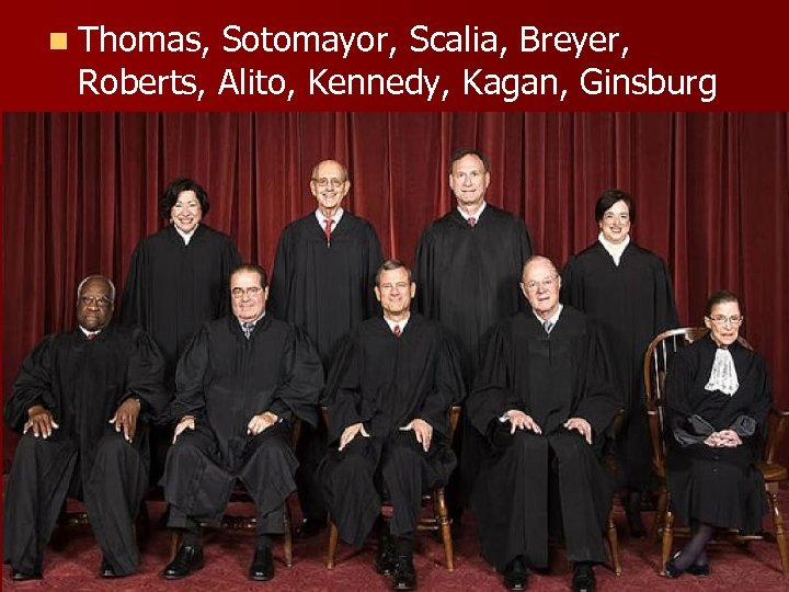 n Thomas, Sotomayor, Scalia, Breyer, Roberts, Alito, Kennedy, Kagan, Ginsburg