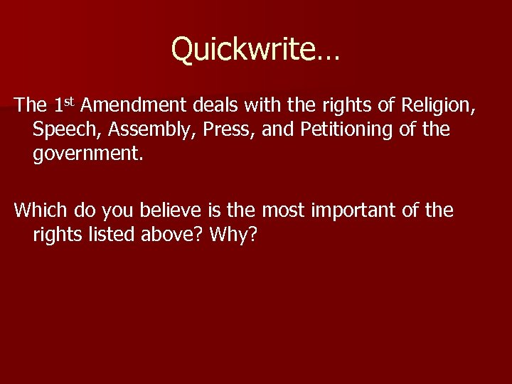 Quickwrite… The 1 st Amendment deals with the rights of Religion, Speech, Assembly, Press,