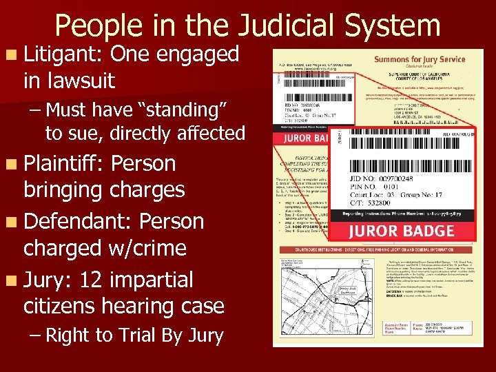 People in the Judicial System n Litigant: One engaged in lawsuit – Must have