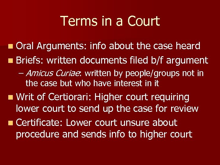 Terms in a Court n Oral Arguments: info about the case heard n Briefs: