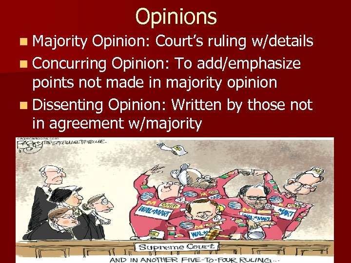 Opinions n Majority Opinion: Court's ruling w/details n Concurring Opinion: To add/emphasize points not