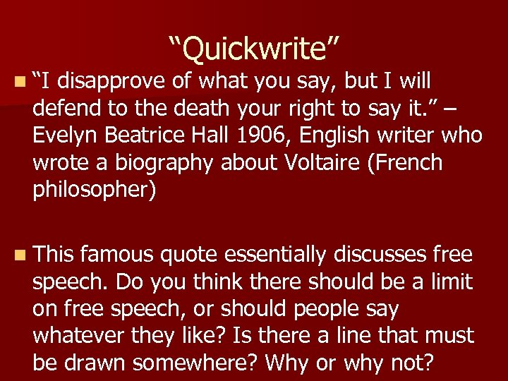 """""""Quickwrite"""" n """"I disapprove of what you say, but I will defend to the"""