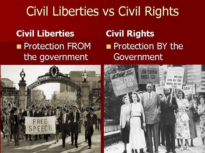 Civil Liberties vs Civil Rights Civil Liberties Civil Rights n Protection FROM n Protection