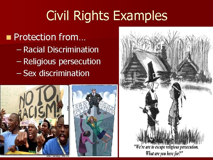 Civil Rights Examples n Protection from… – Racial Discrimination – Religious persecution – Sex