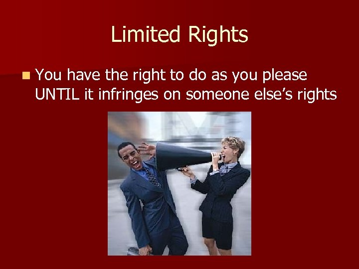 Limited Rights n You have the right to do as you please UNTIL it