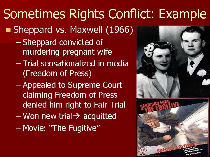 Sometimes Rights Conflict: Example n Sheppard vs. Maxwell (1966) – Sheppard convicted of murdering