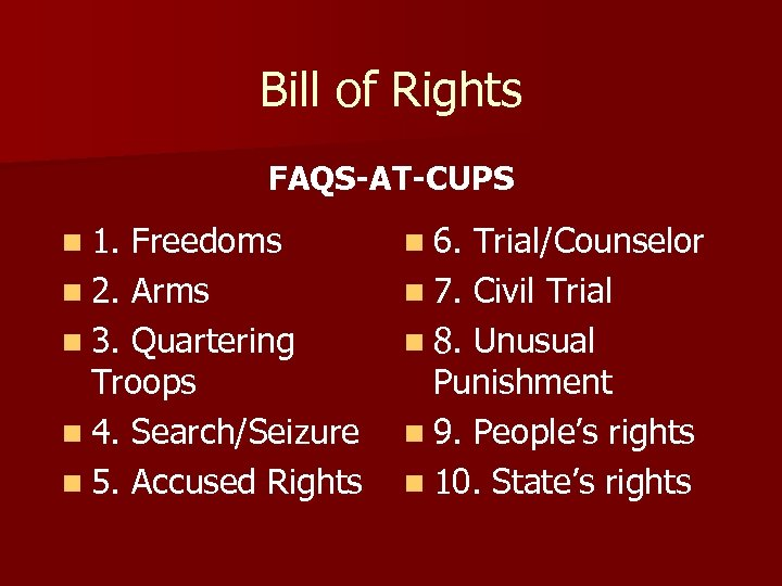 Bill of Rights FAQS-AT-CUPS n 1. Freedoms n 6. Trial/Counselor n 2. Arms n