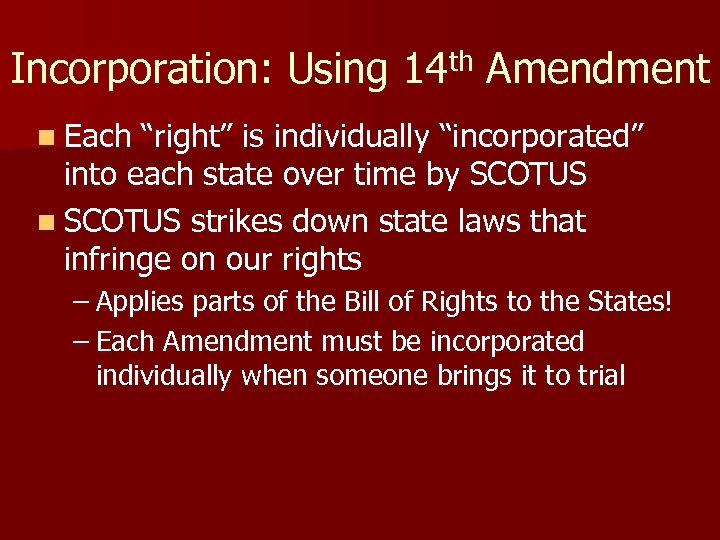 """Incorporation: Using 14 th Amendment n Each """"right"""" is individually """"incorporated"""" into each state"""