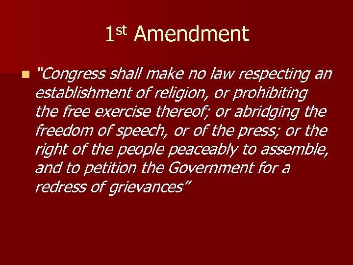 "1 st Amendment n ""Congress shall make no law respecting an establishment of religion,"