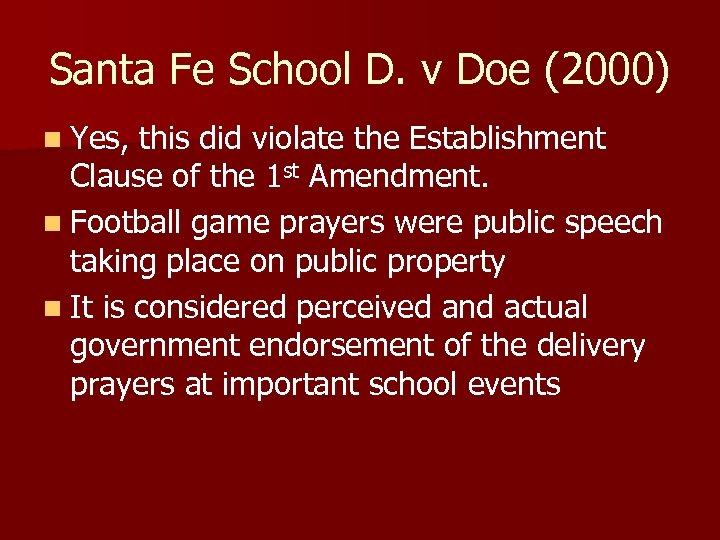 Santa Fe School D. v Doe (2000) n Yes, this did violate the Establishment