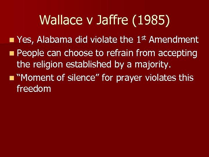 Wallace v Jaffre (1985) n Yes, Alabama did violate the 1 st Amendment n