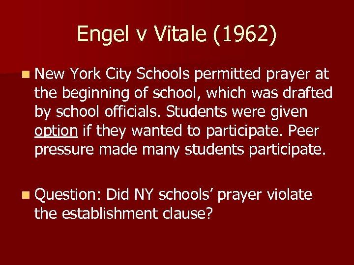 Engel v Vitale (1962) n New York City Schools permitted prayer at the beginning