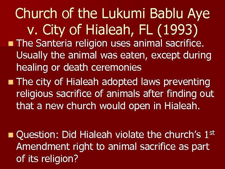 Church of the Lukumi Bablu Aye v. City of Hialeah, FL (1993) n The