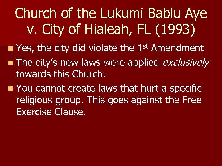 Church of the Lukumi Bablu Aye v. City of Hialeah, FL (1993) n Yes,