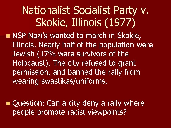 Nationalist Socialist Party v. Skokie, Illinois (1977) n NSP Nazi's wanted to march in