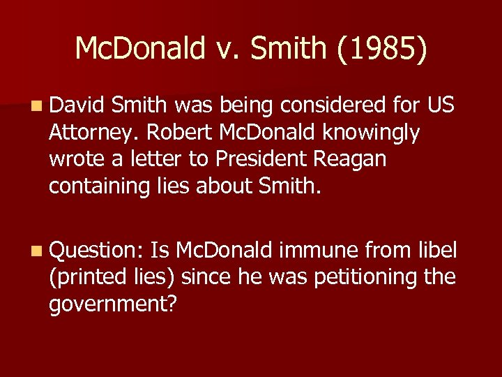 Mc. Donald v. Smith (1985) n David Smith was being considered for US Attorney.