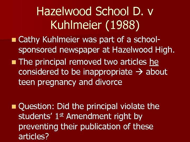 Hazelwood School D. v Kuhlmeier (1988) n Cathy Kuhlmeier was part of a school-