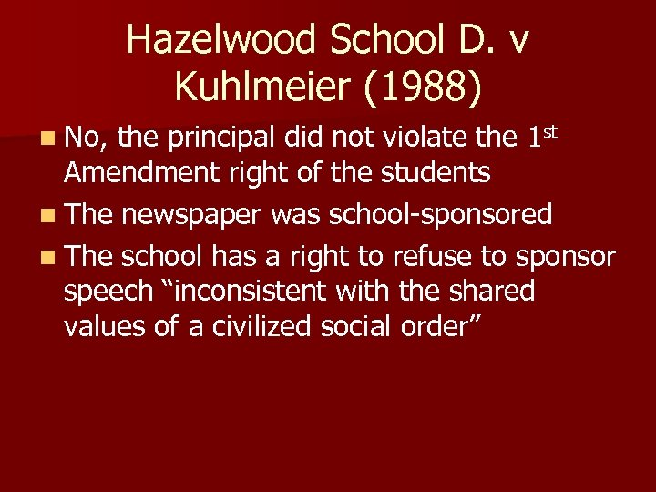 Hazelwood School D. v Kuhlmeier (1988) n No, the principal did not violate the