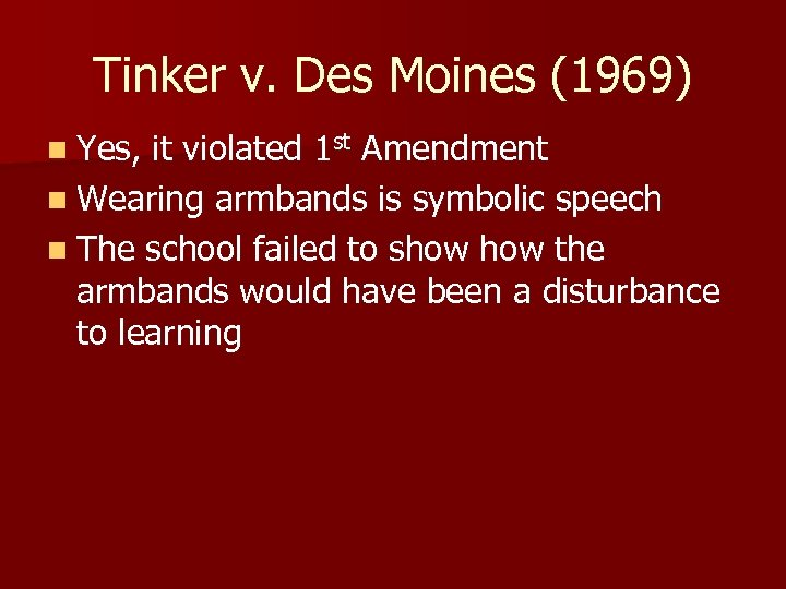Tinker v. Des Moines (1969) n Yes, it violated 1 st Amendment n Wearing