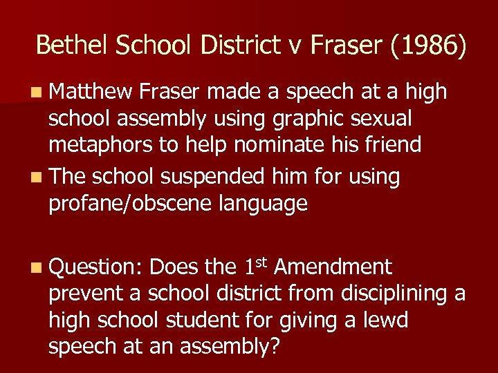 Bethel School District v Fraser (1986) n Matthew Fraser made a speech at a