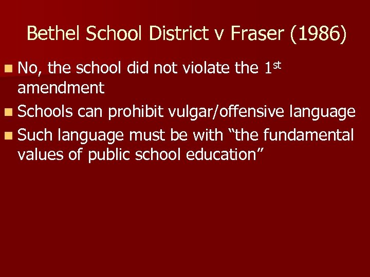 Bethel School District v Fraser (1986) n No, the school did not violate the