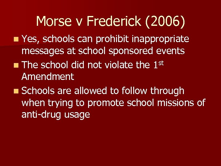 Morse v Frederick (2006) n Yes, schools can prohibit inappropriate messages at school sponsored