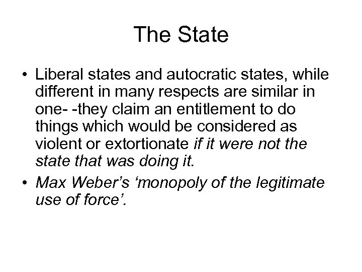 The State • Liberal states and autocratic states, while different in many respects are