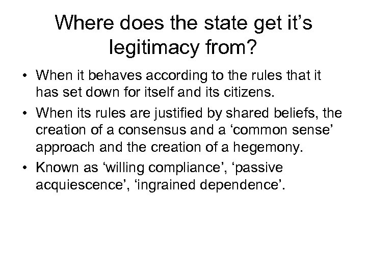 Where does the state get it's legitimacy from? • When it behaves according to