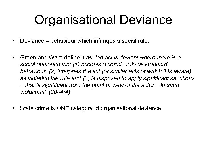 Organisational Deviance • Deviance – behaviour which infringes a social rule. • Green and