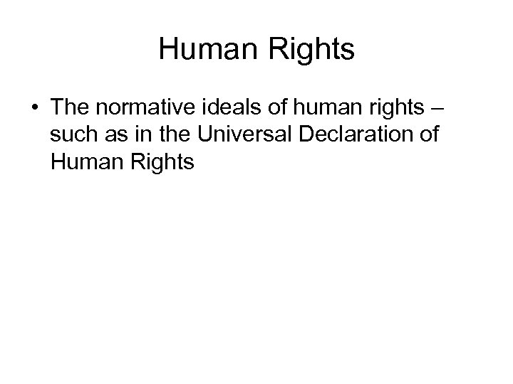 Human Rights • The normative ideals of human rights – such as in the