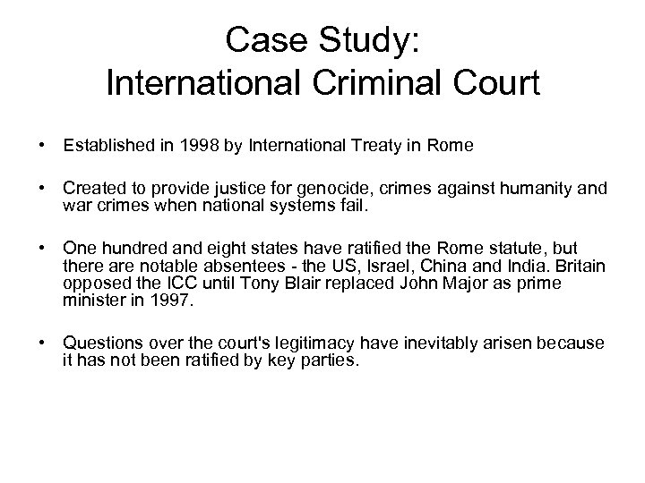 Case Study: International Criminal Court • Established in 1998 by International Treaty in Rome