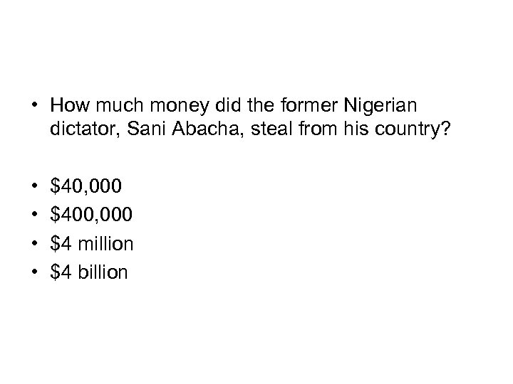 • How much money did the former Nigerian dictator, Sani Abacha, steal from